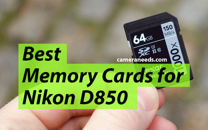 Best Memory Cards for Nikon D850